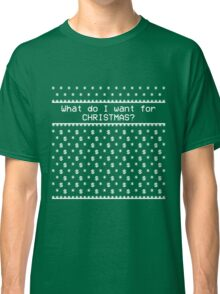 What do I want for Christmas? $$$ Classic T-Shirt