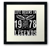 Life Begins In 1978 Birth Legends Framed Print