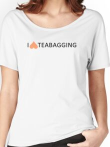 I love teabagging Women's Relaxed Fit T-Shirt