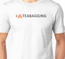 I love teabagging Unisex T-Shirt