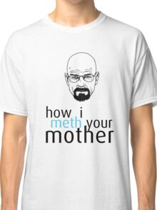 How I Meth Your Mother - Breaking Bad Classic T-Shirt