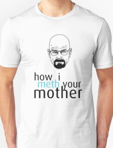 How I Meth Your Mother - Breaking Bad T-Shirt
