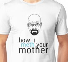 How I Meth Your Mother - Breaking Bad Unisex T-Shirt