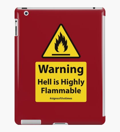 HELL IS HIGHLY FLAMMABLE- Christian Sign from #SignsoftheTimes Series iPad Case/Skin