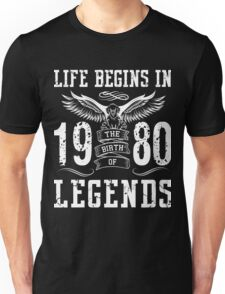 Life Begins In 1980 Birth Legends Unisex T-Shirt