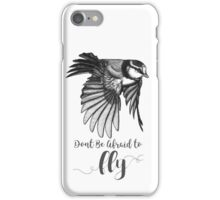 Don't Be Afraid To Fly iPhone Case/Skin