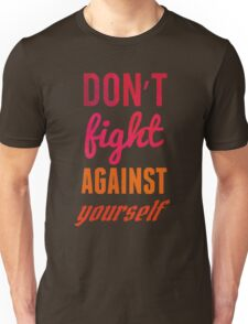 Don't fight against yourself Unisex T-Shirt