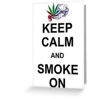 KEEP CALM AND SMOKE ON Greeting Card