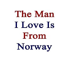The Man I Love Is From Norway  Photographic Print