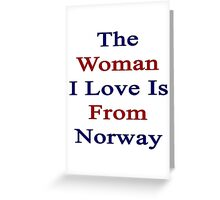 The Woman I Love Is From Norway  Greeting Card