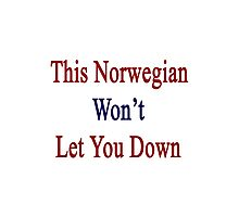 This Norwegian Won't Let You Down  Photographic Print