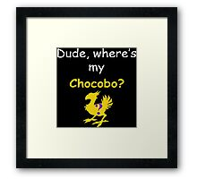 Dude, Where's My Chocobo? Framed Print