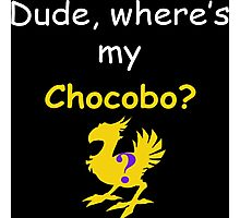 Dude, Where's My Chocobo? Photographic Print