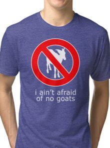 i ain't afraind of no goats t-shirt Tri-blend T-Shirt