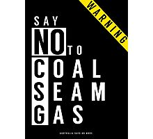 Say No to Coal Seam Gas (Anti Fracking) Australia Photographic Print