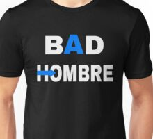 BAD HOMBRE FOR HER T-SHIRT Unisex T-Shirt