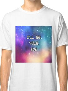 I'll be your 606 <3 Classic T-Shirt