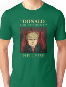 The Donald for President ? Hell Yes ! Unisex T-Shirt