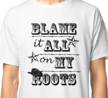 Blame my Roots Classic T-Shirt
