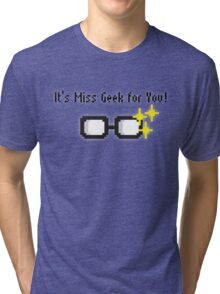 It's Miss Geek for you! Tri-blend T-Shirt