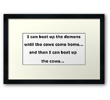 I can beat up the demons until the cows come home - black text on white Framed Print