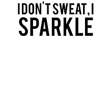 I Dont Sweat I Sparkle Photographic Print