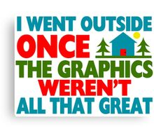 Went Outside Graphics Weren't Great Canvas Print