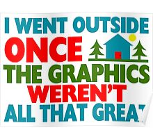 Went Outside Graphics Weren't Great Poster