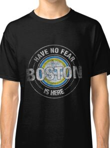Have No Fear Boston Is Here Classic T-Shirt