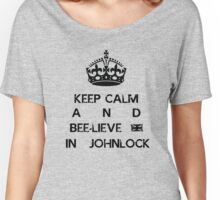 Keep Calm and Bee-lieve in Johnlock Women's Relaxed Fit T-Shirt