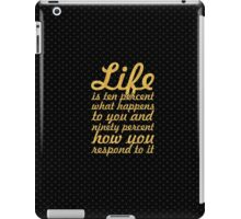 "Life is ten percent... ""Charles R. Swindoll"" Inspirational Quote iPad Case/Skin"