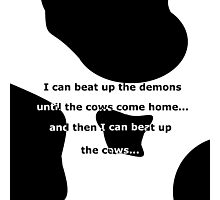 Beat up the demons with cow print Photographic Print