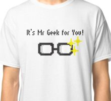 It's Mr Geek for You! Classic T-Shirt