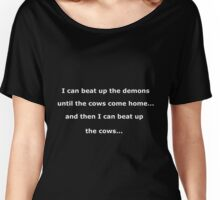 I can beat up the demons until the cows come home - white text on black Women's Relaxed Fit T-Shirt
