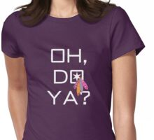Oh, Do Ya? Alternative Womens Fitted T-Shirt