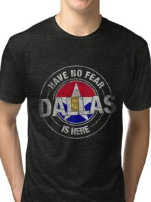 Have No Fear Dallas Is Here Tri-blend T-Shirt