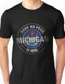 Have No Fear Michigan Is Here Unisex T-Shirt