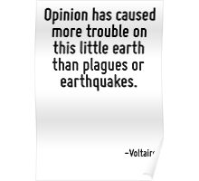 Opinion has caused more trouble on this little earth than plagues or earthquakes. Poster
