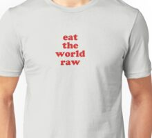 EAT THE WORLD RAW Unisex T-Shirt