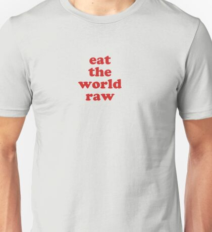 EAT THE WORLD RAW Unisex T-Shirt