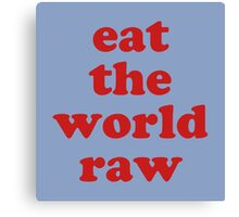 EAT THE WORLD RAW Canvas Print