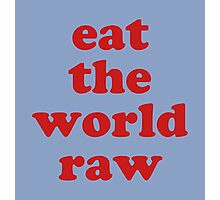EAT THE WORLD RAW Photographic Print