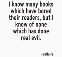 I know many books which have bored their readers, but I know of none which has done real evil. by Quotr