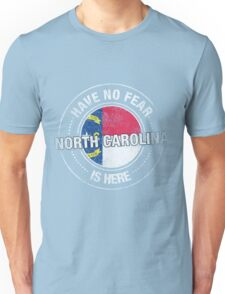 Have No Fear North Carolina Is Here Unisex T-Shirt