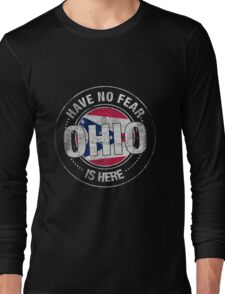 Have No Fear Ohio Is Here Long Sleeve T-Shirt