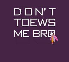 Don't TOEWS Me Bro T-Shirt