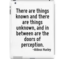 There are things known and there are things unknown, and in between are the doors of perception. iPad Case/Skin