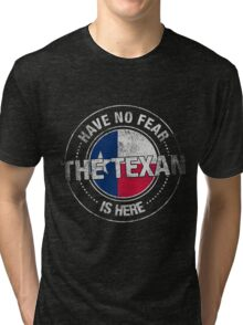 Have No Fear The Texan Is Here Tri-blend T-Shirt