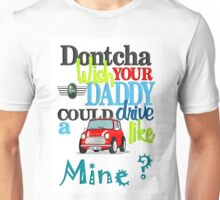 Mini Dontcha Wish your Daddy Unisex T-Shirt