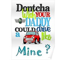 Mini Dontcha Wish your Daddy Poster